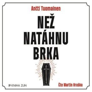 Než natáhnu brka - Tuomainen Antti [Audio-kniha ke stažení]